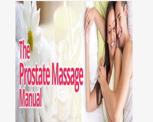The Prostate Massage Manual: What Every Man Needs To Know For Better Prostate
